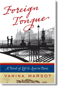 Foreign Tongue: A Novel of Life & Love in Paris by Vanina Marsot